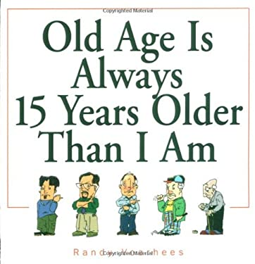 Old Age Is Always 15 Years Older Than I Am 9780740718922