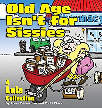 Old Age Isn't for Sissies: A Lola Collection 9780740718427