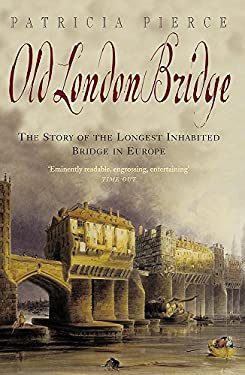 Old London Bridge: The Story of the Longest Inhabited Bridge in Europe 9780747234937