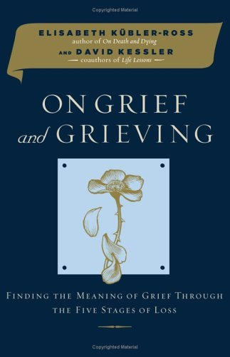 On Grief and Grieving: Finding the Meaning of Grief Through the Five Stages of Loss 9780743266284