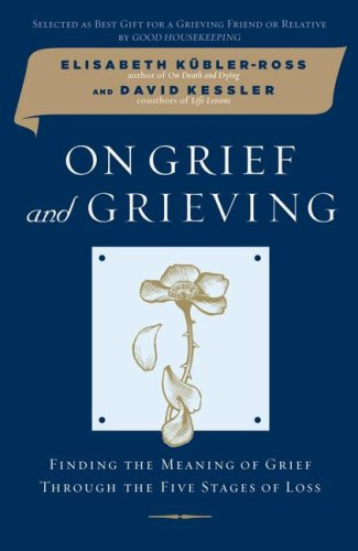 On Grief and Grieving: Finding the Meaning of Grief Through the Five Stages of Loss 9780743266291