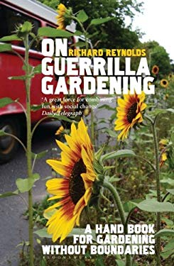 On Guerrilla Gardening: A Handbook for Gardening Without Boundaries 9780747592976