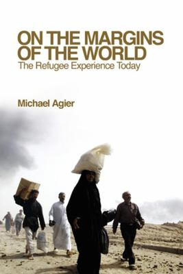 On the Margins of the World: The Refugee Experience Today 9780745640518