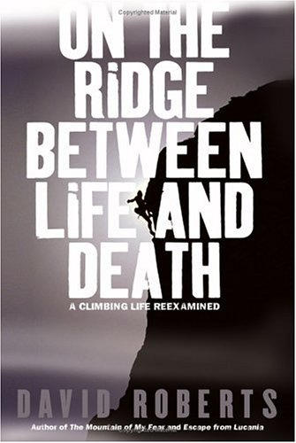 On the Ridge Between Life and Death: A Climbing Life Reexamined 9780743255189