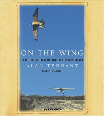 On the Wing: To the Edge of the Earth with the Peregrine Falcon 9780743529716