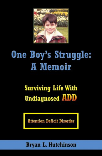 One Boy's Struggle: A Memoir: Surviving Life with Undiagnosed Add 9780741444400