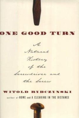 One Good Turn : A Natural History of the Screwdriver and the Screw