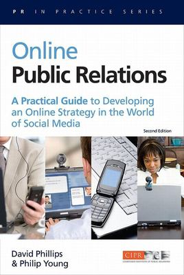 Online Public Relations: A Practical Guide to Developing an Online Strategy in the World of Social Media 9780749449681