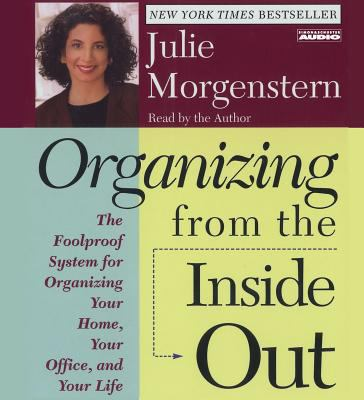Organizing from the Inside Out: The Foolproof System for Organizing Your Home Your Office and Your Life 9780743517782