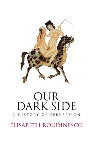Our Dark Side: A History of Perversion 9780745645933