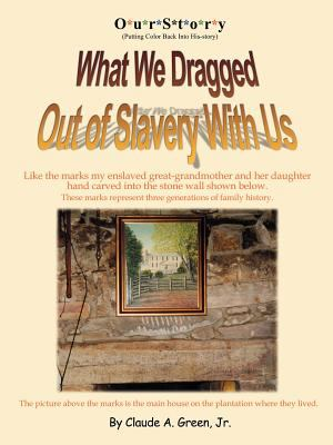 Ourstory: Putting Color Back Into His-Story: What We Dragged Out of Slavery 9780741435842