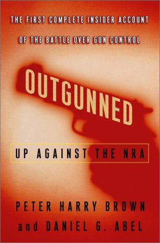 Outgunned: Up Against the NRA: The First Complete Insider Account of the Battle Over Gun Control 9780743215619