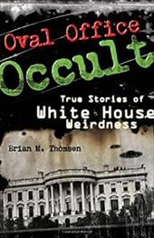 Oval Office Occult: True Stories of White House Weirdness 2728112