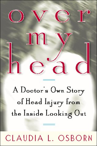 Over My Head: A Doctor?'s Own Story of Head Injury from the Inside Looking Out 9780740705984
