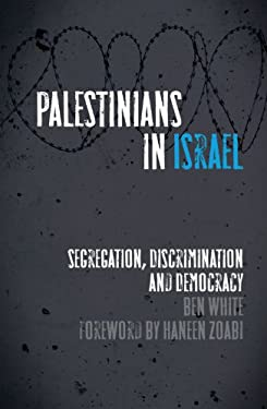 Palestinians in Israel: Segregation, Discrimination and Democracy 9780745332284