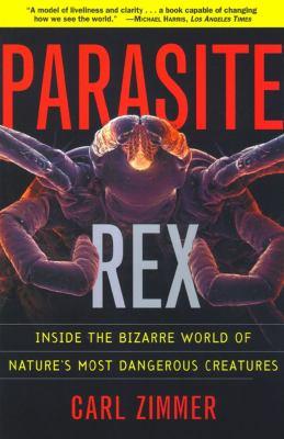 Parasite Rex: Inside the Bizarre World of Nature's Most Dangerous Creatures