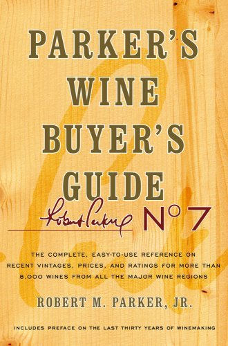 Parker's Wine Buyer's Guide: The Complete, Easy-To-Use Reference on Recent Vintages, Prices, and Ratings for More Than 8,000 Wines from All the Maj 9780743271998