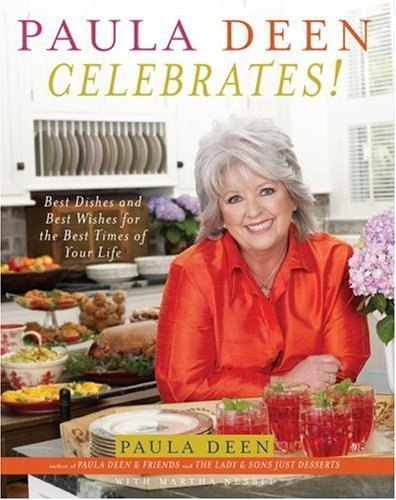Paula Deen Celebrates!: Best Dishes and Best Wishes for the Best Times of Your Life 9780743278119