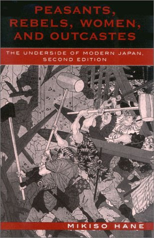 Peasants, Rebels, Women, and Outcastes: The Underside of Modern Japan 9780742525252