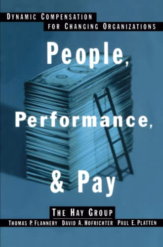 People, Performance, & Pay: Dynamic Compensation for Changing Organizations 9780743236539