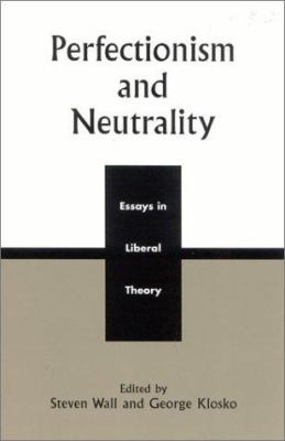 Perfectionism and Neutrality: Essays in Liberal Theory 9780742508446