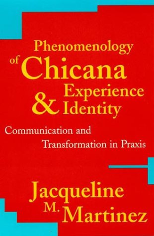 Phenomenology of Chicana Experience and Identity: Communication and Transformation in Praxis 9780742507012