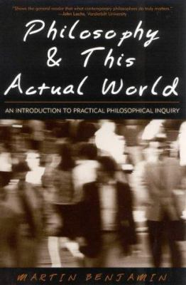Philosophy & This Actual World: An Introduction to Practical Philosophical Inquiry 9780742513983