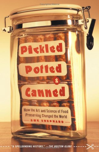 Pickled, Potted, and Canned: How the Art and Science of Food Preserving Changed the World 9780743255530