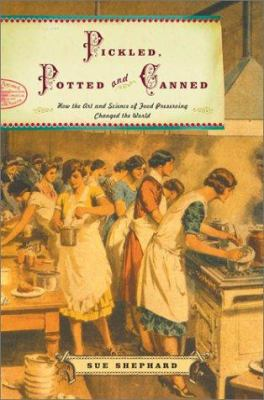 Pickled, Potted, and Canned: How the Art and Science of Food Perserving Changed the World 9780743216333