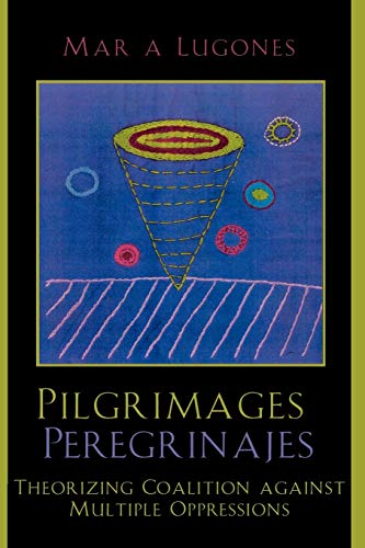 Pilgrimages/Peregrinajes: Theorizing Coalition Against Multiple Oppressions 9780742514591