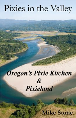 Pixies in the Valley: Oregon's Pixie Kitchen & Pixie Land 9780741462923