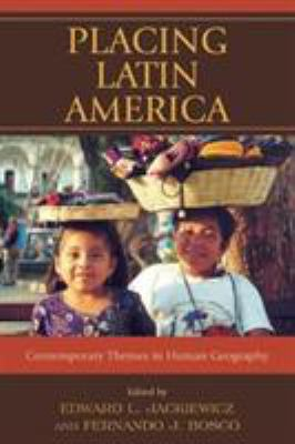 Placing Latin America: Contemporary Themes in Human Geography 9780742556430