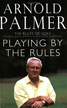 Playing by the Rules: The Rules of Golf Explained and Illustrated from a Lifetime in the Game 9780743450225