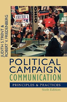 Political Campaign Communication: Principles and Practices 9780742553026