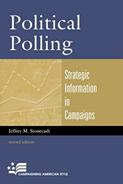 Political Polling: Strategic Information in Campaigns 9780742561328