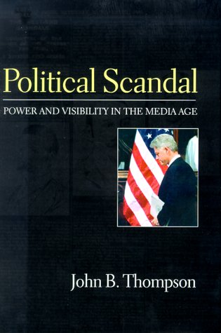 Political Scandal: Power and Visibility in the Media Age 9780745625492