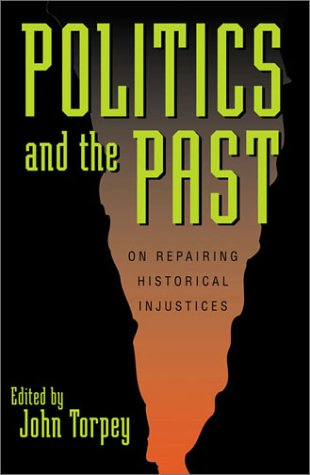 Politics and the Past: On Repairing Historical Injustices 9780742517998