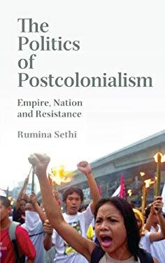 The Politics of Postcolonialism: Empire, Nation and Resistance 9780745323633