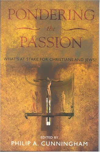 Pondering the Passion: What's at Stake for Christians and Jews? 9780742532182