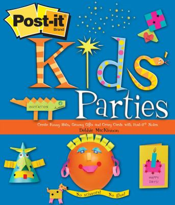Post-It Kids' Parties: Create Funny Hats, Groovy Gifts and Crazy Cards with Post-It Notes 9780743284332