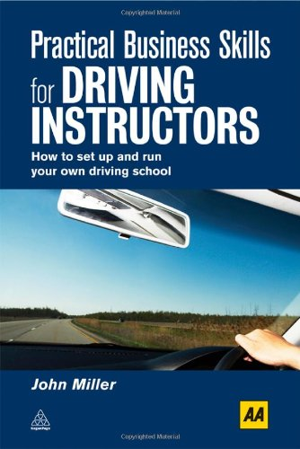 Practical Business Skills for Driving Instructors: How to Set Up and Run Your Own Driving School 9780749453947