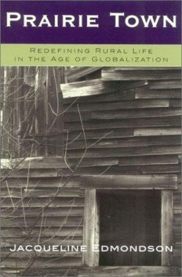 Prairie Town: Redefining Rural Life in the Age of Globalization 9780742519428