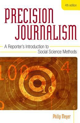 Precision Journalism: A Reporter's Introduction to Social Science Methods 9780742510876