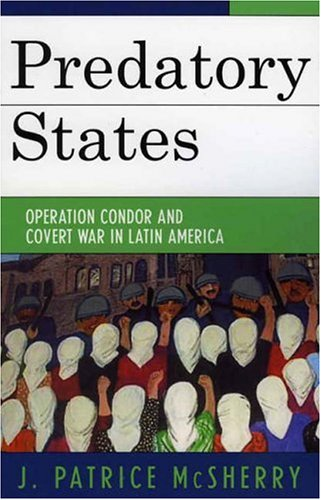 Predatory States: Operation Condor and Covert War in Latin America 9780742536876