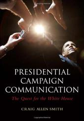 Presidential Campaign Communication: The Quest for the White House