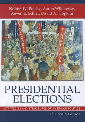 Presidential Elections: Strategies and Structures of American Politics 9780742564237