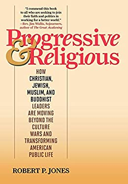 Progressive & Religious: How Christian, Jewish, Muslim, and Buddhist Leaders Are Moving Beyond the Culture Wars and Transforming American Life 9780742562301
