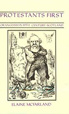 Protestants First: Orangeism in Nineteenth Century Scotland 9780748602025