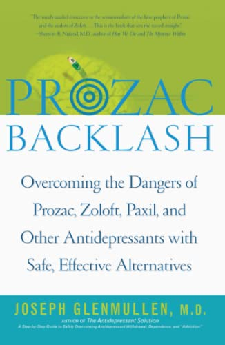 Prozac Backlash: Overcoming the Dangers of Prozac, Zoloft, Paxil, and Other Antidepressants with Safe, Effective Alternatives 9780743200622