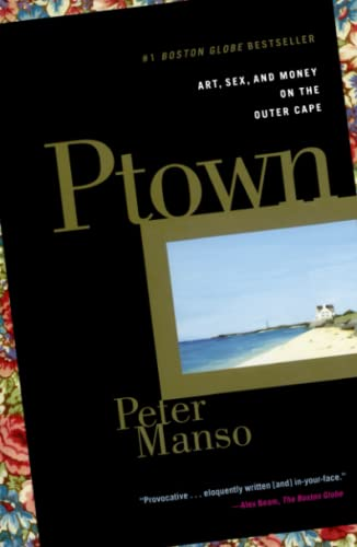 Ptown : Art, Sex, and Money on the Outer Cape